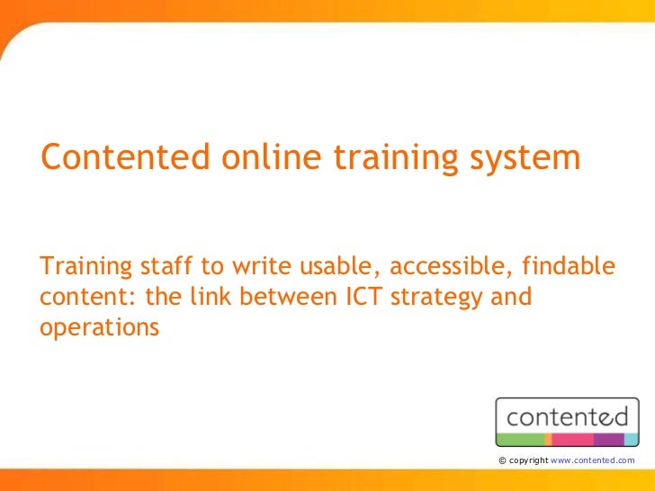 Contented online training system  Training staff to write usable, accessible, findable content: the link between ICT strat...