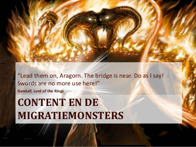 """""""Lead them on, Aragorn. The bridge is near. Do as I say!Swords are no more use here!""""Gandalf, Lord of the RingsCONTENT EN ..."""