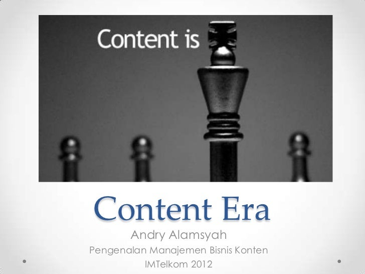 Content Era       Andry AlamsyahPengenalan Manajemen Bisnis Konten          IMTelkom 2012