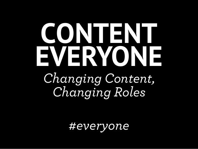 CONTENTEVERYONEChanging Content, Changing Roles   #everyone