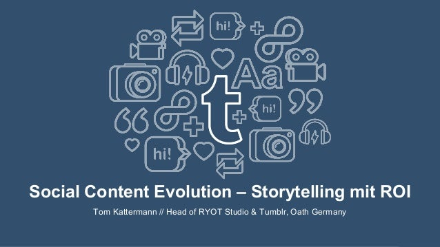 Social Content Evolution – Storytelling mit ROI Tom Kattermann // Head of RYOT Studio & Tumblr, Oath Germany