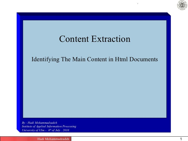 .                             Content Extraction       Identifying The Main Content in Html DocumentsBy : Hadi Mohammadzad...