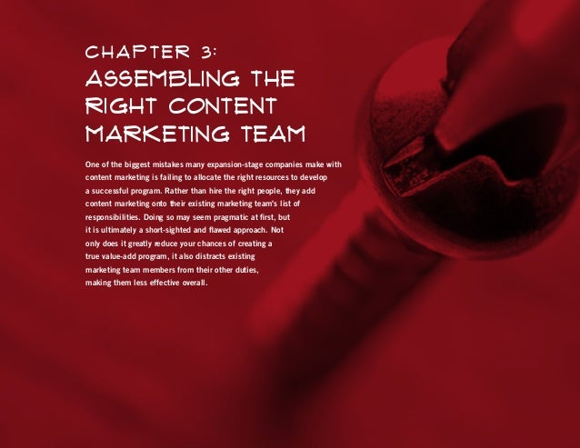 C hapter 3 :  Assembling the Right Content Marketing Team One of the biggest mistakes many expansion-stage companies make ...