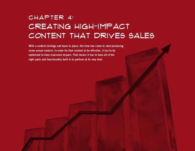 C hapter 4:  Creating High-Impact Content that Drives Sales With a content strategy and team in place, the time has come t...