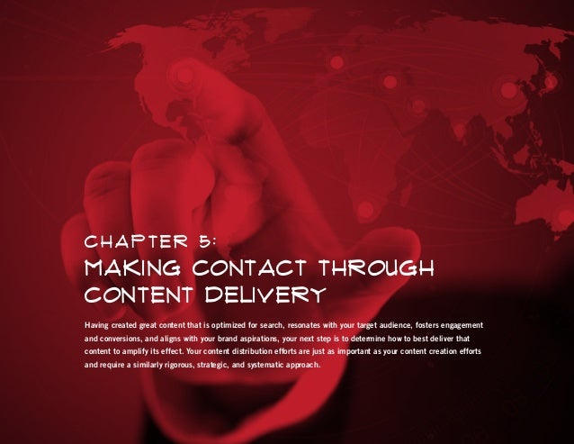 C hapter 5:  Making Contact Through Content Delivery Having created great content that is optimized for search, resonates ...