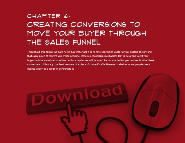 C hapter 6 :  Creating Conversions to Move Your Buyer Through the Sales Funnel Throughout this eBook, we have noted how im...