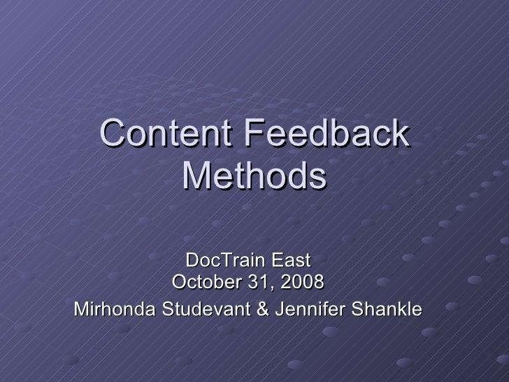 Content Feedback Methods DocTrain East October 31, 2008 Mirhonda Studevant & Jennifer Shankle