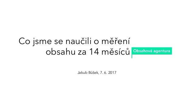 Co jsme se naučili o měření obsahu za 14 měsíců Jakub Bůšek, 7. 6. 2017
