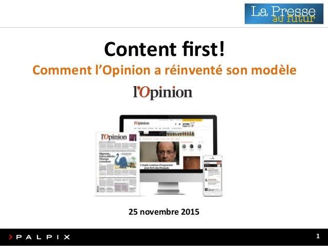 Content  First!  -‐  Comment  l'Opinion  a  réinventé  son  modèle     1   Content  first!   Com...
