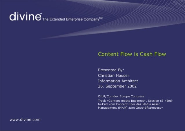 Content Flow is Cash Flow Presented By: Christian Hauser Information Architect 26. September 2002 Orbit/Comdex Europe Cong...