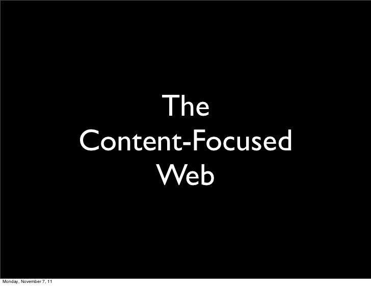 The                         Content-Focused                              WebMonday, November 7, 11