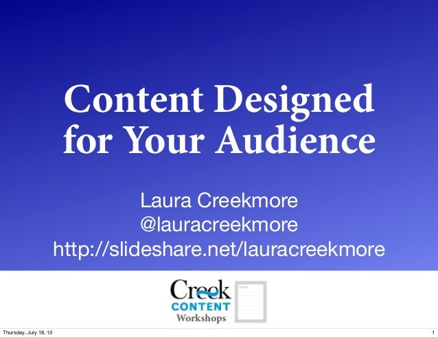 Content Designed for Your Audience Laura Creekmore @lauracreekmore http://slideshare.net/lauracreekmore 1Thursday, July 18...
