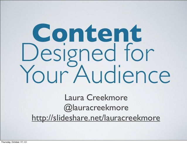 Content Designed for Your Audience Laura Creekmore @lauracreekmore http://slideshare.net/lauracreekmore Thursday, October ...