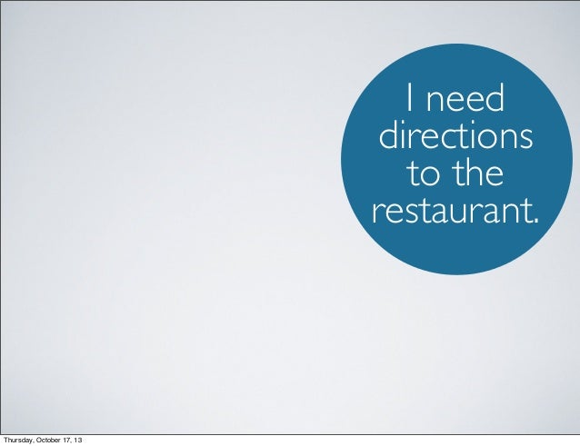 I need directions to the restaurant.  Thursday, October 17, 13