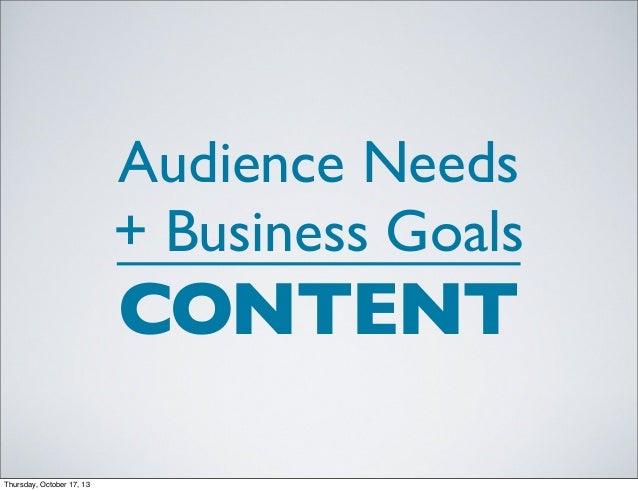 Audience Needs + Business Goals  CONTENT Thursday, October 17, 13