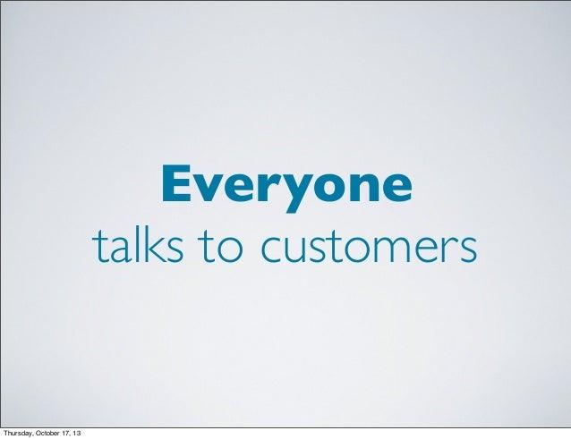 Everyone talks to customers  Thursday, October 17, 13