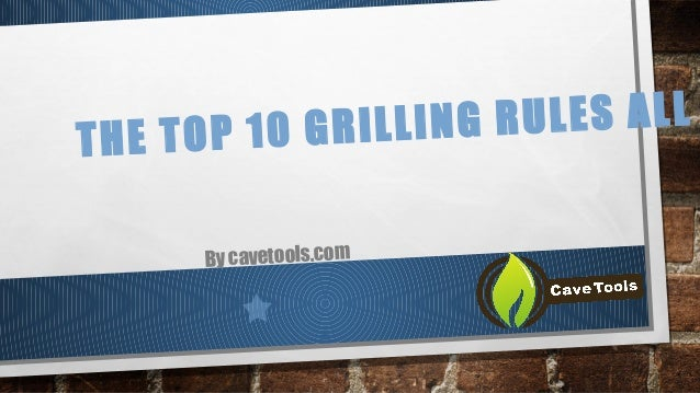 THE TOP 10 GRILLING RULES ALL By cavetools.com