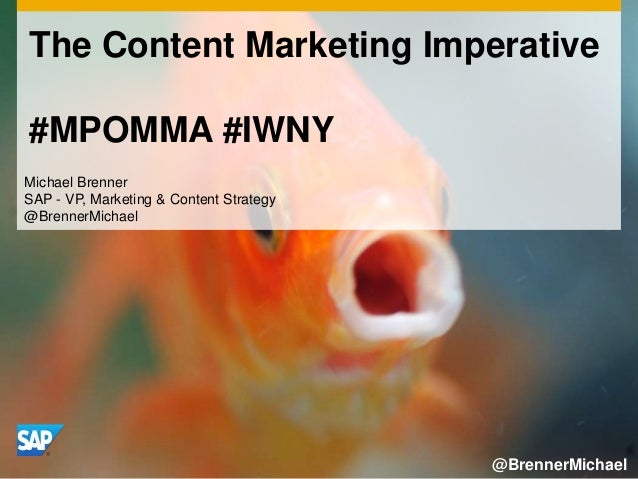The Content Marketing Imperative #MPOMMA #IWNY Michael Brenner SAP - VP, Marketing & Content Strategy @BrennerMichael @Bre...