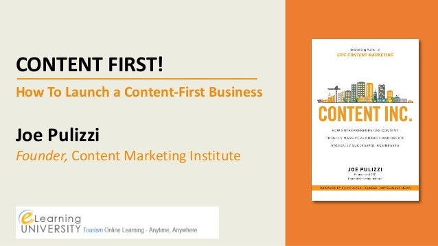 CONTENT FIRST! How To Launch a Content-First Business Joe Pulizzi Founder, Content Marketing Institute