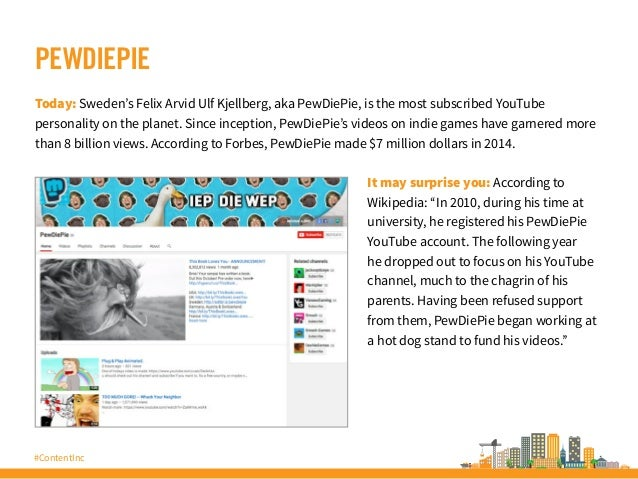 #ContentInc PEWDIEPIE Today: Sweden's Felix Arvid Ulf Kjellberg, aka PewDiePie, is the most subscribed YouTube personality...