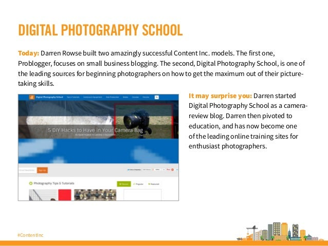 #ContentInc DIGITAL PHOTOGRAPHY SCHOOL Today: Darren Rowse built two amazingly successful Content Inc. models. The first o...