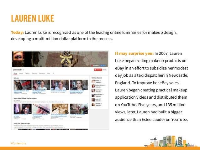 #ContentInc LAUREN LUKE Today: Lauren Luke is recognized as one of the leading online luminaries for makeup design, develo...