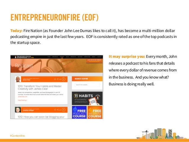 #ContentInc ENTREPRENEURONFIRE (EOF) Today: Fire Nation (as Founder John Lee Dumas likes to call it), has become a multi-m...