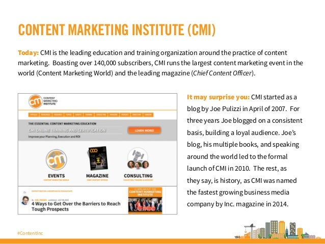 #ContentInc CONTENT MARKETING INSTITUTE (CMI) Today: CMI is the leading education and training organization around the pra...
