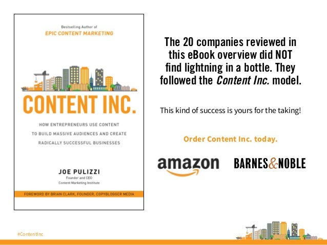#ContentInc The 20 companies reviewed in this eBook overview did NOT find lightning in a bottle. They followed the Content...
