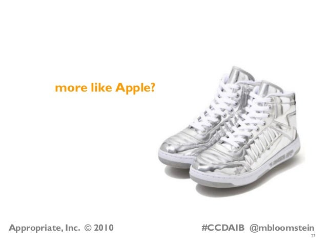 27 Appropriate, Inc. © 2010 #CCDAIB @mbloomstein more like Apple?
