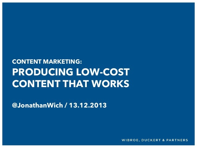 CONTENT MARKETING:  PRODUCING LOW-COST CONTENT THAT WORKS @JonathanWich / 13.12.2013