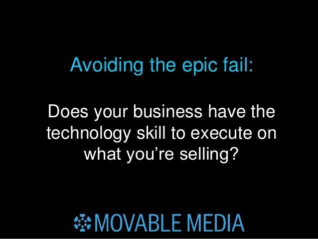 MOVABLE MEDIA: ANDREW BOER // follow me : twitter.com/ABOER Avoiding the epic fail: Does your business have the technology...