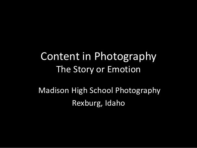 Content in Photography    The Story or EmotionMadison High School Photography        Rexburg, Idaho