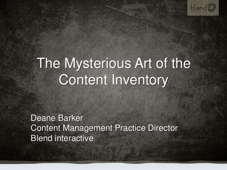 The Mysterious Art of the Content Inventory<br />Deane Barker<br />Content Management Practice Director<br />Blend interac...