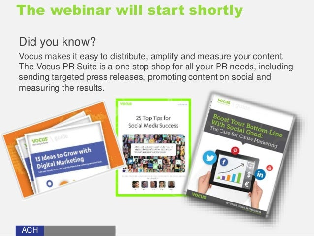 The webinar will start shortly  Did you know?  Vocus makes it easy to distribute, amplify and measure your content.  The V...