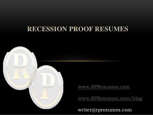 RECESSION PROOF RESUMES           www.RPResumes.com           www.RPResumes.com/blog           writer@rpresumes.com