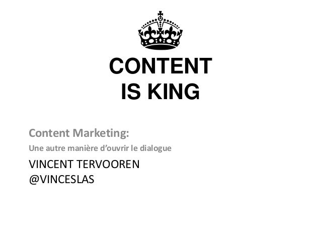 VINCENT TERVOOREN @VINCESLAS Content Marketing: Une autre manière d'ouvrir le dialogue CONTENT IS KING