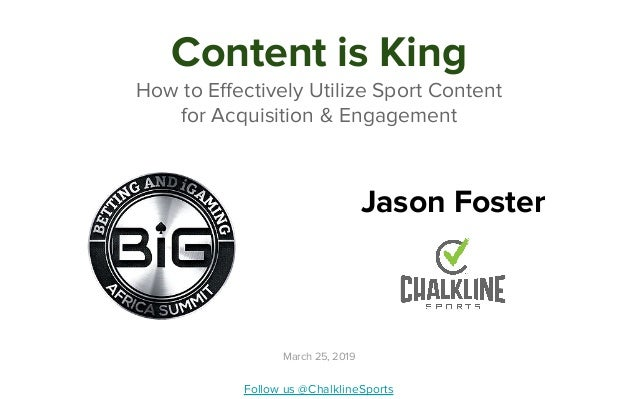 Content is King How to Effectively Utilize Sport Content for Acquisition & Engagement Jason Foster Follow us @ChalklineSpo...