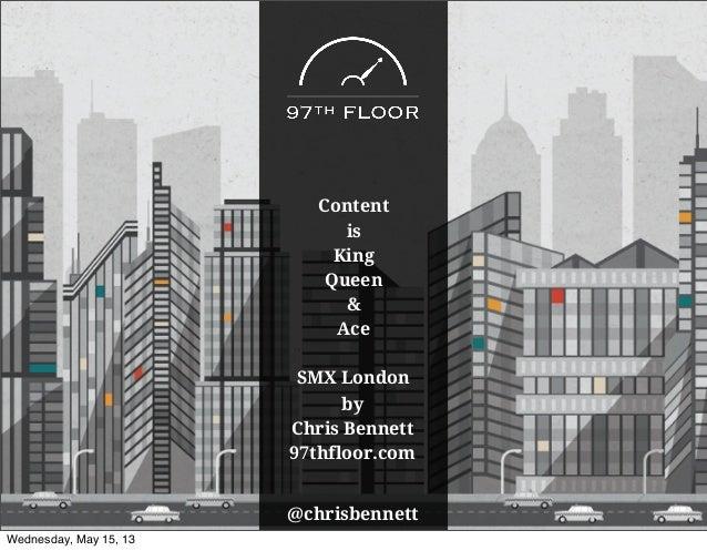 ContentisKingQueen&Ace@chrisbennettSMX LondonbyChris Bennett97thfloor.comWednesday, May 15, 13