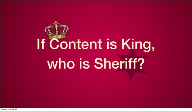 If Content is King, who is Sheriff? Sunday, July 28, 13