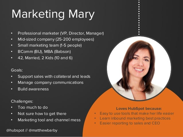 Marketing Mary • Professional marketer (VP, Director, Manager) • Mid-sized company (25-200 employees) • Small marketing...