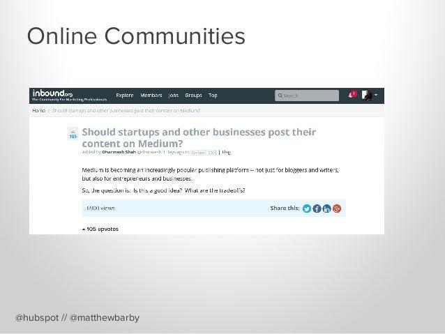 Online Communities @hubspot // @matthewbarby
