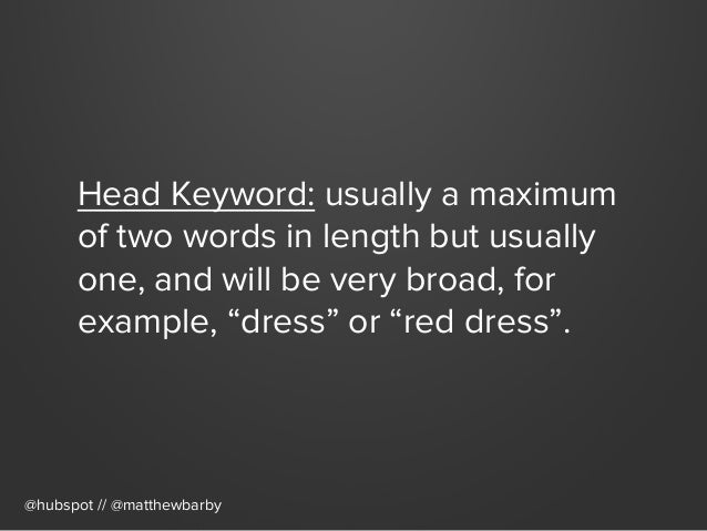 Long-Tail Keyword: much more specific and usually a minimum of three words in length. It expands further on the body keywor...