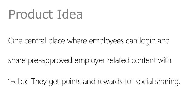 Product Idea One central place where employees can login and share pre-approved employer related content with 1-click. The...
