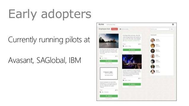 Early adopters Currently running pilots at Avasant, SAGlobal, IBM