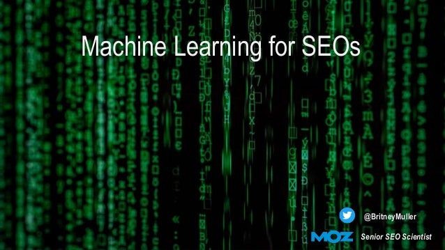 Machine Learning for SEOs @BritneyMuller Senior SEO Scientist