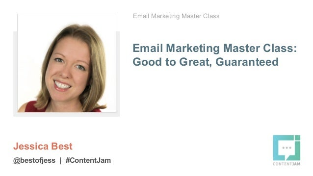 Email Marketing Master Class: Good to Great, Guaranteed Jessica Best @bestofjess | #ContentJam Email Marketing Master Class