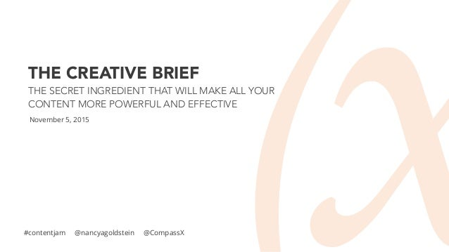 THE CREATIVE BRIEF THE SECRET INGREDIENT THAT WILL MAKE ALL YOUR CONTENT MORE POWERFUL AND EFFECTIVE November 5, 2015 #con...