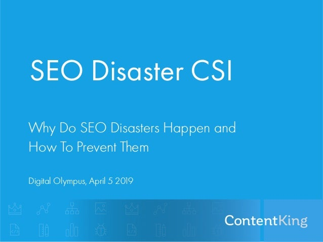 SEO Disaster CSI Why Do SEO Disasters Happen and How To Prevent Them Digital Olympus, April 5 2019