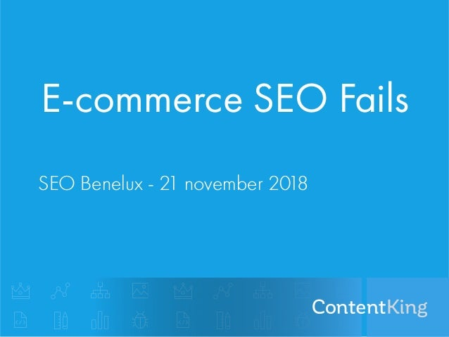 E-commerce SEO Fails SEO Benelux - 21 november 2018